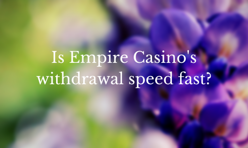 Is Empire Casino's withdrawal speed fast?